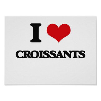 I love Croissants Posters