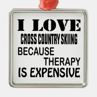 I Love Cross Country Skiing  Because Therapy Is Ex Metal Ornament