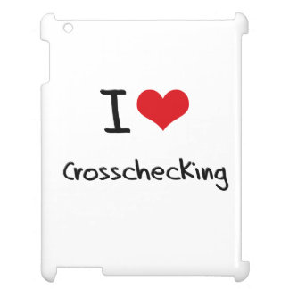 I love Crosschecking iPad Cover