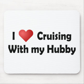 I Love Cruising... Hubby Mouse Pad