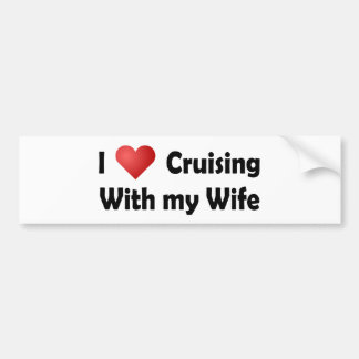 I Love Cruising... Wife Bumper Sticker
