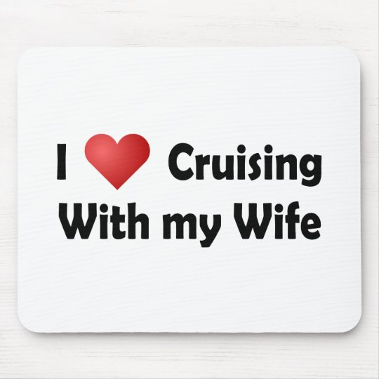 I Love Cruising... Wife Mouse Pad