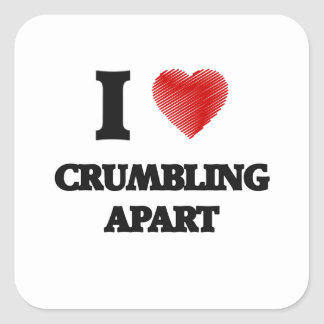 I love Crumbling Apart Square Sticker
