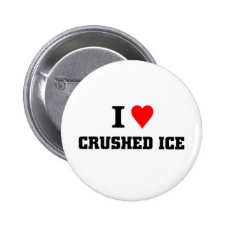 I love Crushed Ice Pinback Button