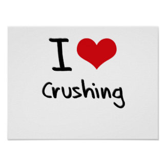 I love Crushing Poster