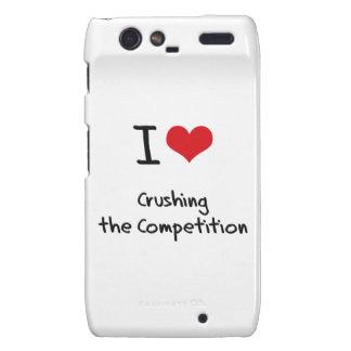 I love Crushing the Competition Motorola Droid RAZR Covers