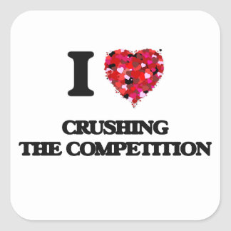 I love Crushing the Competition Square Sticker