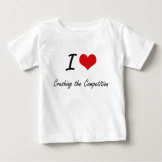 I love Crushing the Competition T Shirt
