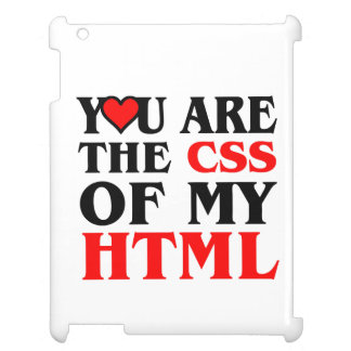 I love CSS / YOU ARE THE CSS OF MY HTML / HEART Case For The iPad 2 3 4