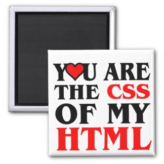 I love CSS YOU ARE THE CSS OF MY HTML HEART Refrigerator Magnet