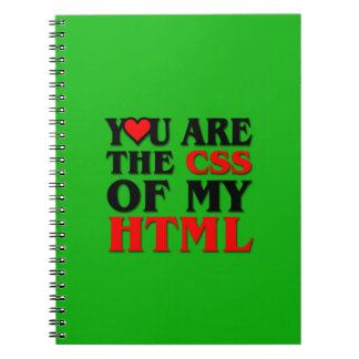 I love CSS YOU ARE THE CSS OF MY HTML HEART Notebooks
