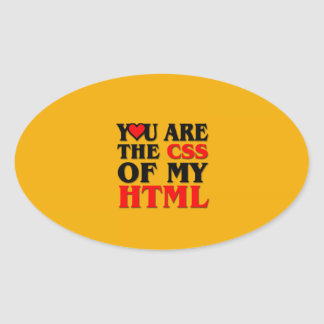 I love CSS YOU ARE THE CSS OF MY HTML HEART Oval Stickers