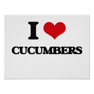 I Love Cucumbers Posters
