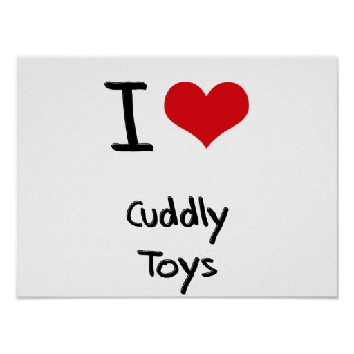 I love Cuddly Toys Posters