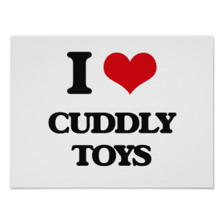 I love Cuddly Toys Poster