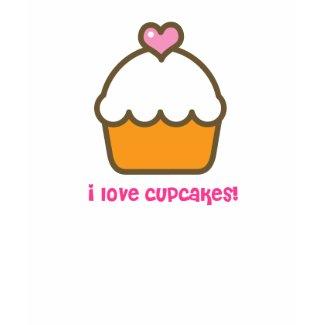i love cupcakes! shirt