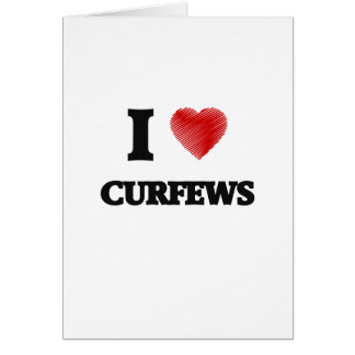I love Curfews Card