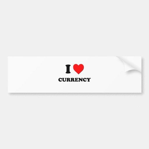 I love Currency Car Bumper Sticker