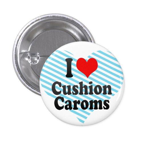 I love Cushion Caroms 1 Inch Round Button