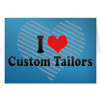 I Love Custom Tailors Greeting Card