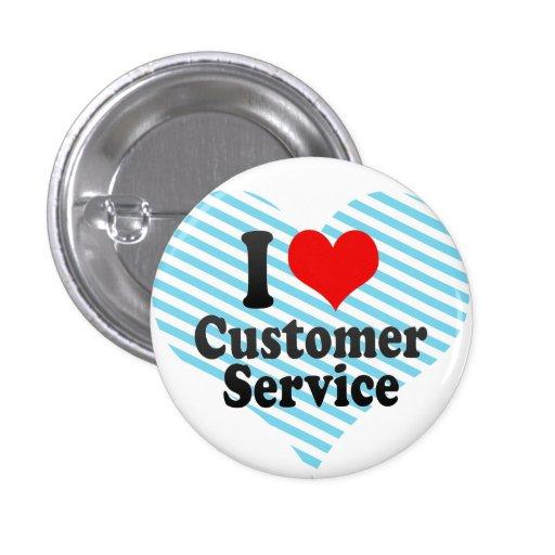 I love Customer Service Pinback Button