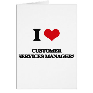 I love Customer Services Managers Greeting Cards