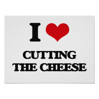 I love Cutting The Cheese Poster