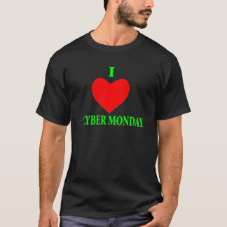 I LOVE CYBER MONDAY T-Shirt