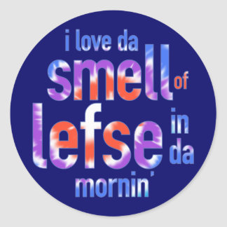 I Love Da Smell of Lefse in Da Mornin' Classic Round Sticker