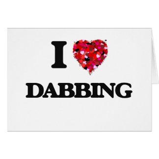 I love Dabbing Greeting Card