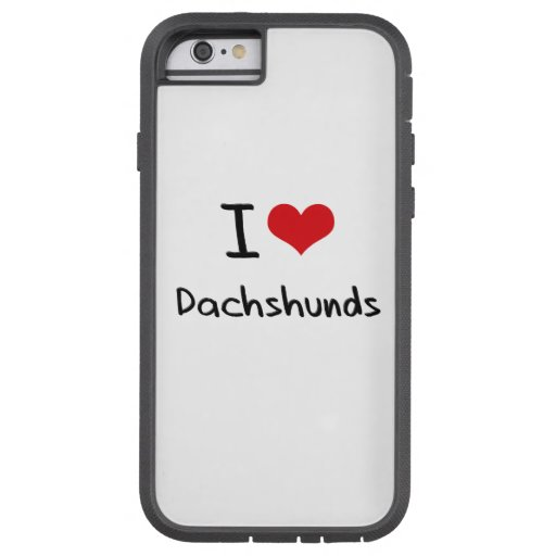 I Love Dachshunds Tough Xtreme iPhone 6 Case