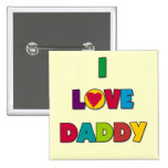 I Love Daddy Tshirts and Gifts Pins