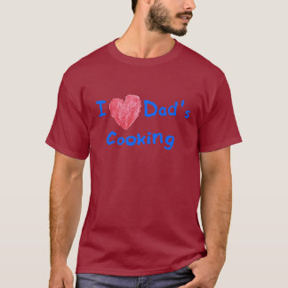 I LOVE DADS COOKING T-Shirt