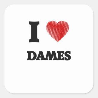 I love Dames Square Sticker