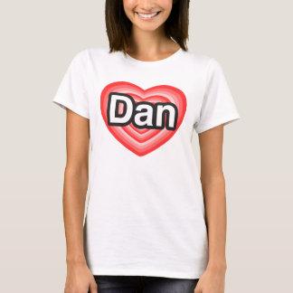 I love Dan. I love you Dan. Heart T-Shirt