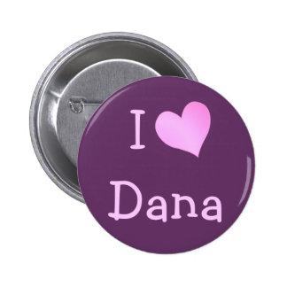 I Love Dana Button