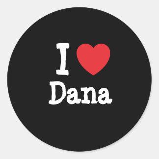 I love Dana heart T-Shirt Classic Round Sticker