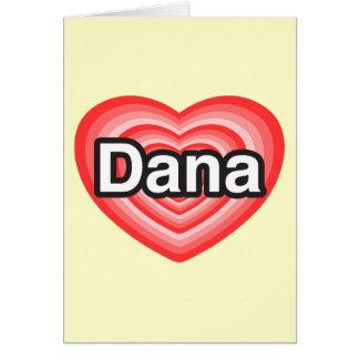 I love Dana. I love you Dana. Heart Card