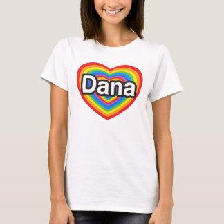 I love Dana. I love you Dana. Heart T-Shirt