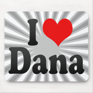 I love Dana Mousepads
