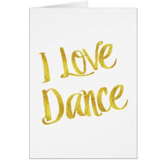 I Love Dance Gold Faux Foil Metallic Quote Card