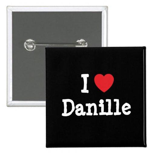 I love Danille heart T-Shirt Pinback Buttons
