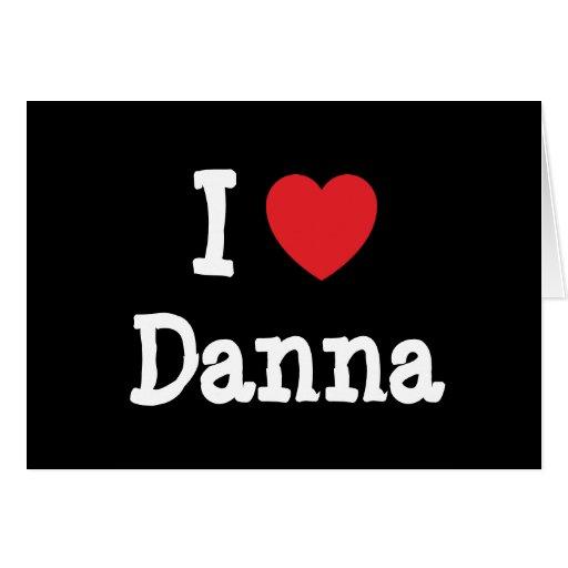 I love Danna heart T-Shirt Card