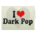 I Love Dark Pop Greeting Card