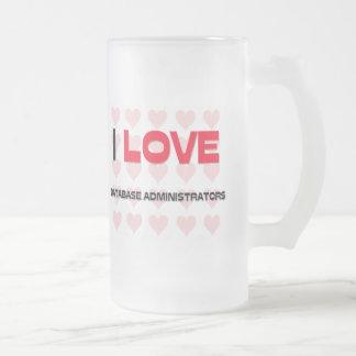 I LOVE DATABASE ADMINISTRATORS FROSTED GLASS BEER MUG