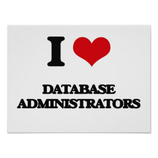 I love Database Administrators Posters