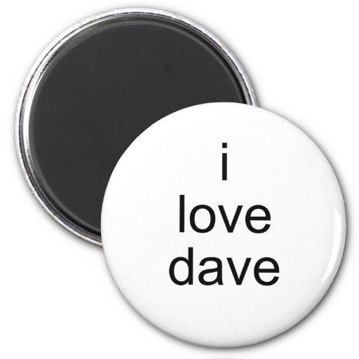 i love dave 2 inch round magnet