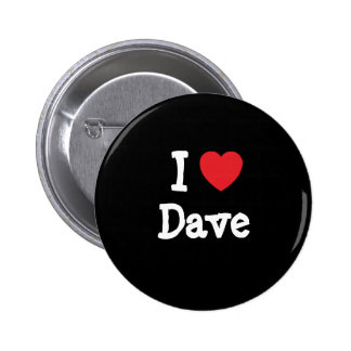 I love Dave heart custom personalized Pins