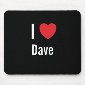 I love Dave Mouse Pad