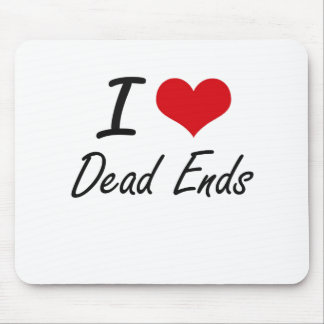 I love Dead Ends Mouse Pad